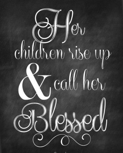 Short mothers day quotes 2017 for mum from daughter and son. Her children rise up and call her blessed.