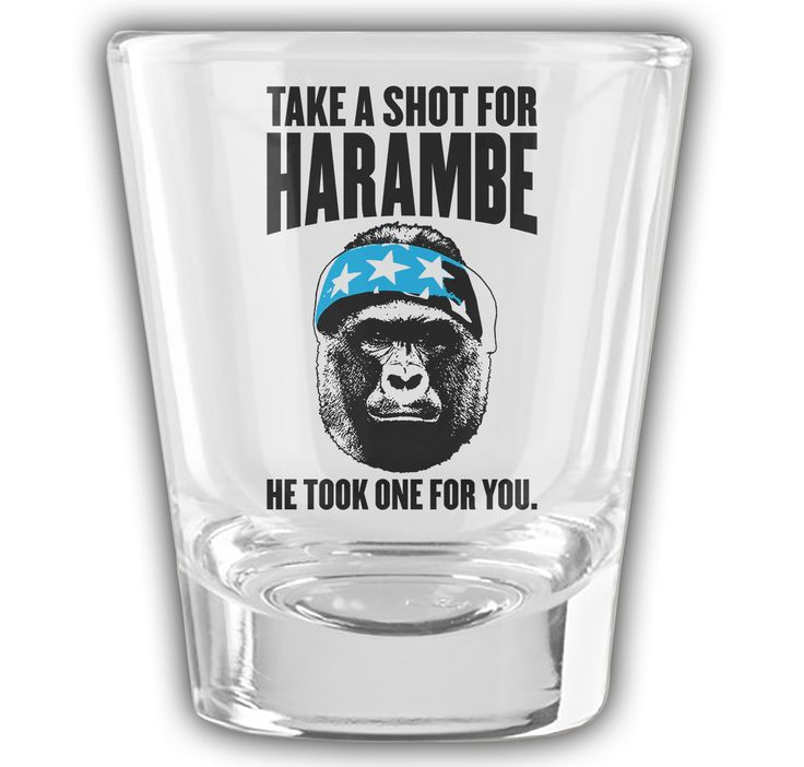 Take a shot for Harambe...he took one for you.  Get this shot glass and celebrate the memory of our sweet Prince.    Legends never die, they become memes. Three Options:1 Shot Glass - for the solo ape2 Shot Glasses - remember our fallen with your closest pal4 Shot Glasses - for the Alpha male looking to throw one back with the entire squad!6 Shot Glasses -resurrect Harambe with the ultimate party pack!