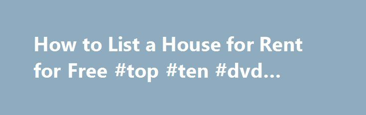 How to List a House for Rent for Free #top #ten #dvd #rentals http://remmont.com/how-to-list-a-house-for-rent-for-free-top-ten-dvd-rentals/  #for rent home # Things You'll Need Create a listing on Craigslist.org. Potential tenants can search for rentals several ways, including by neighborhood, price and number of bedrooms. The process is easy to follow, and you can post images of your property. Make your own poster and place it on the bulletin board at your community center, with the…