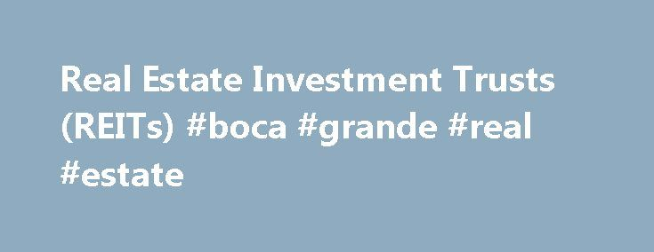 Real Estate Investment Trusts (REITs) #boca #grande #real #estate http://real-estate.remmont.com/real-estate-investment-trusts-reits-boca-grande-real-estate/  #real estate investment trust # Real Estate Investment Trusts (REITs) – Alphabetical The REIT list By Yield is Here A Real Estate Investment Trust (REIT) is a company dedicated to owning physical real estate or loaning funds to others for real estate purchases. Importantly, a real estate investment trust is required to pay vitually…
