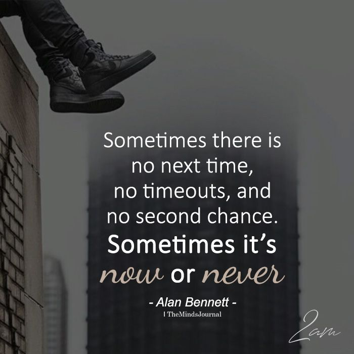 Sometimes There Is No Next Time No Timeouts And No Second Chance Sometimes Quotes Wisdom Quotes Discover Quotes