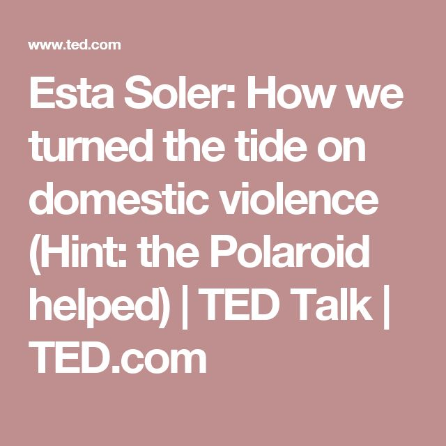 Esta Soler: How we turned the tide on domestic violence (Hint: the Polaroid helped) | TED Talk | TED.com