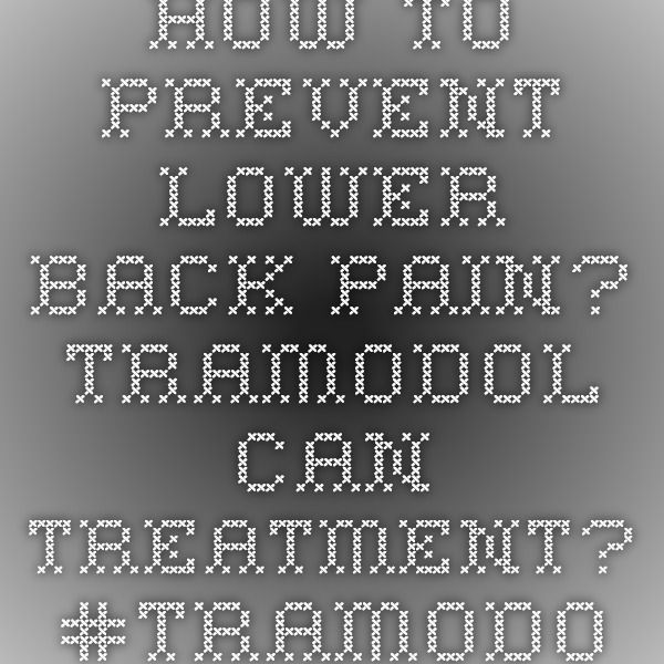 How to prevent lower back pain? TRAMODOL can treatment?  #TRAMODOL #TRAMADOL