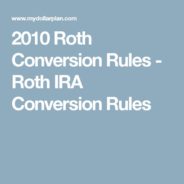 2010 Roth Conversion Rules - Roth IRA Conversion Rules