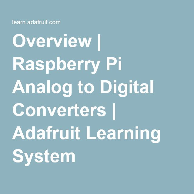 Overview | Raspberry Pi Analog to Digital Converters | Adafruit Learning System