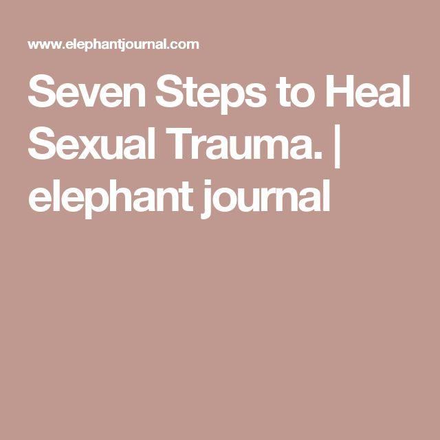 Seven Steps to Heal Sexual Trauma. | elephant journal
