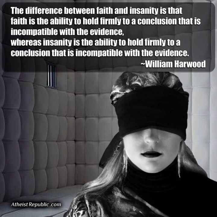 The difference between faith and insanity