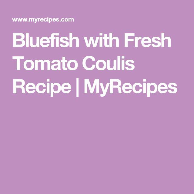 Bluefish with Fresh Tomato Coulis Recipe | MyRecipes