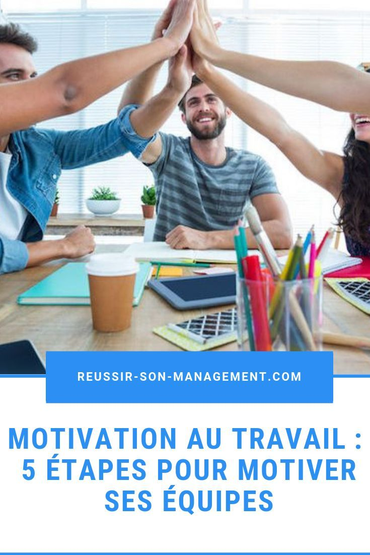 Decouvrez Une Methodologie De Motivation Au Travail En 5 Etapes Qui Vous Permettra D Avoir Des Equipes Plu Motivation Au Travail Motivation Dynamique De Groupe