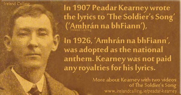 Peadar Kearney wrote the Irish National Anthem.