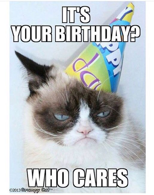It's your birthday? Who cares!