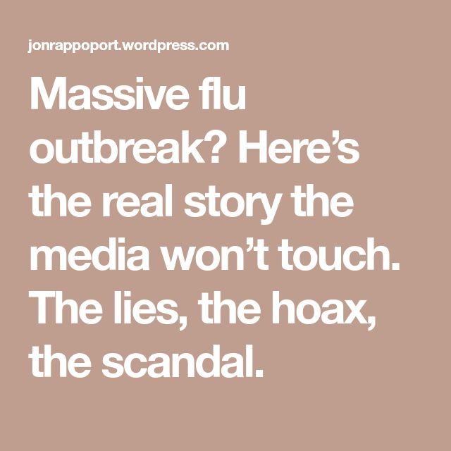 Massive flu outbreak? Here's the real story the media won't touch. The lies, the hoax, the scandal.