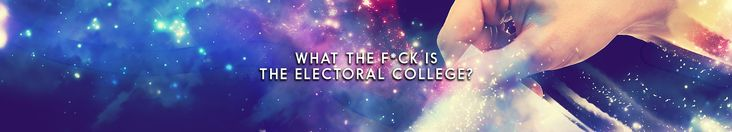What The Fuck Is The Electoral College: Why Your Vote Doesn't Technically Count, But Will Always Matter - http://www.dopemagazine.com/what-the-fuck-is-the-electoral-college/