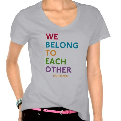 We Belong To Each Other Momastery Shirt