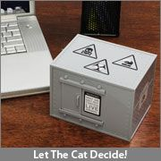 When decisions need to be made, sometimes there isn't a right choice. Drink coffee or tea? Hire Bob or Bob? Order pizza or Chinese? In the long run, these things don't matter. Give up your free will to the Schrödinger's Cat Executive Decision Maker.