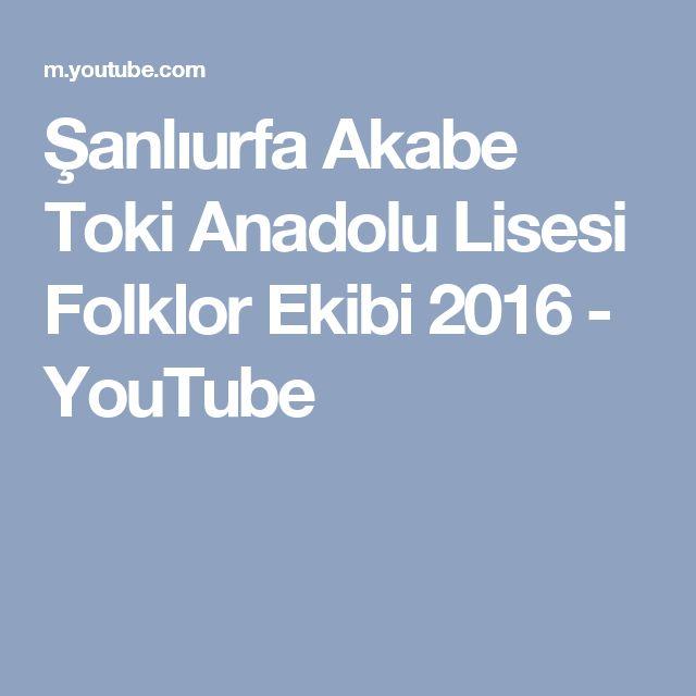 Şanlıurfa Akabe Toki Anadolu Lisesi Folklor Ekibi 2016 - YouTube
