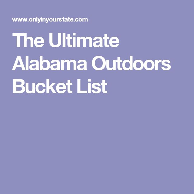The Ultimate Alabama Outdoors Bucket List