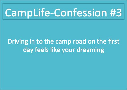 This is a true statement. The first time driving into camp after a long time of being away is my favorite!
