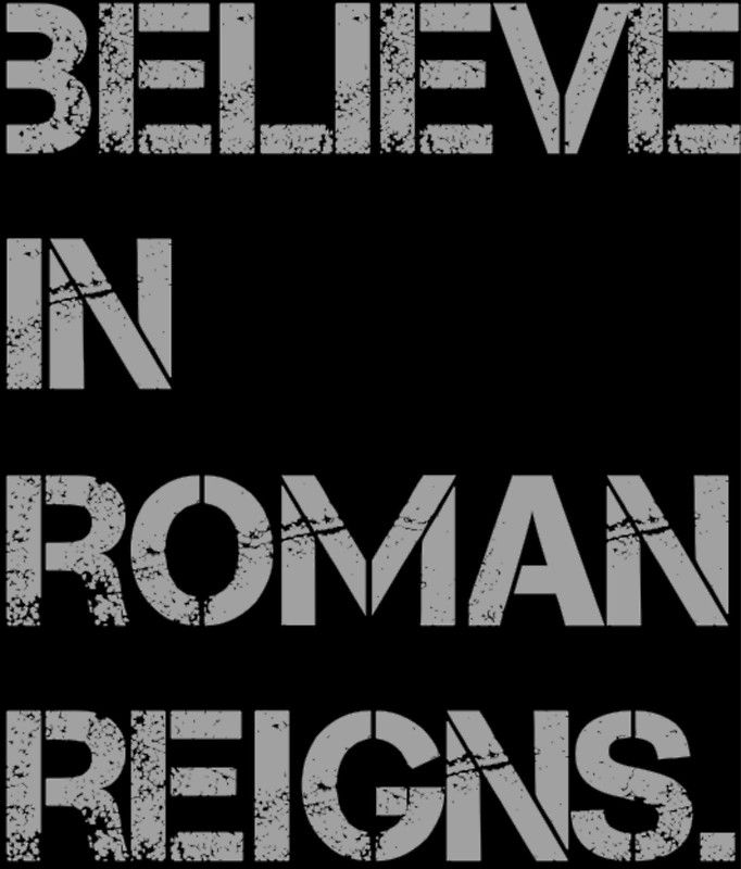 Believe in Roman Reigns <3  I DO!!!!!!!!!!!!!!!!!!!!!!!!! Forever and always!!!!!!