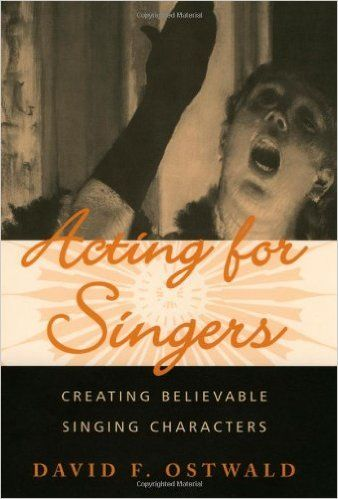 Acting for Singers: Creating Believable Singing Characters: David F. Ostwald: 9780195145403: Amazon.com: Books