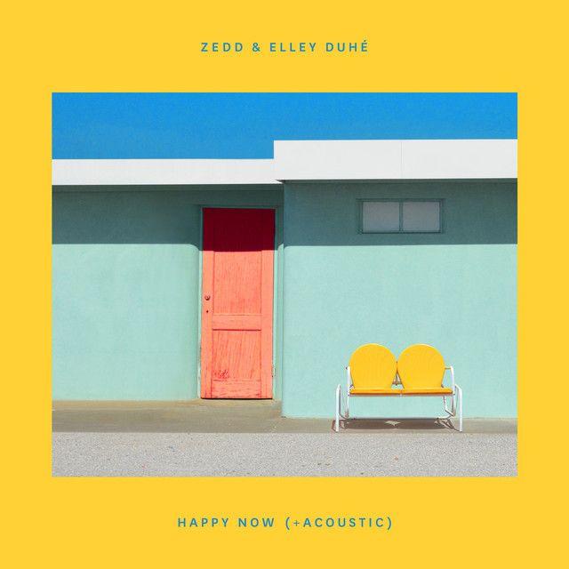 Saved On Spotify Happy Now Acoustic By Zedd Elley Duhe Arkadi