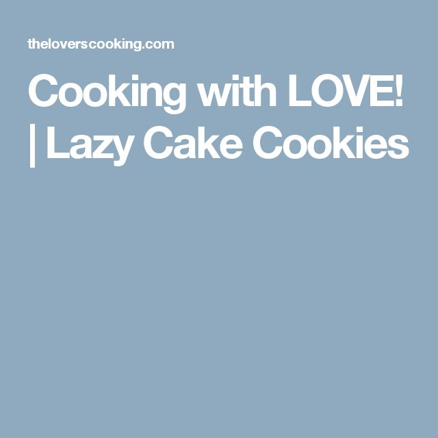 Cooking with LOVE!     Lazy Cake Cookies
