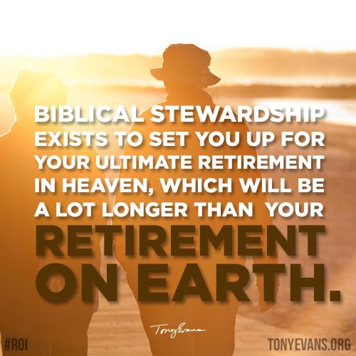 Biblical #stewardship exists to set you up for your ultimate #retirement in #heaven, which will be a lot longer than your retirement on earth. - Tony Evans #ontheradio #ROI