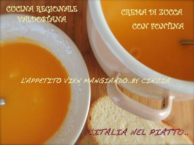 Valle d'Aosta - Crema di zucca e fontina - Cucina valdostana: zuppa a base di zucca, ortaggio dal gusto versatile, adatto a primi, secondi e persino dolci. Ricca di vitamina A e C, betacarotene, fosforo, potassio e calcio, la zucca è indicata a grandi e piccoli.  Servite calda con crostini di pane, saltati nel burro secondo la tradizione valdostana.  Ricetta: http://cinziaaifornelli.blogspot.it/2013/02/cucina-valdostana-crema-di-zucca-e.html