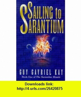 Sailing to Sarantium (9780671021931) Guy Gavriel Kay , ISBN-10: 0671021931  , ISBN-13: 978-0671021931 ,  , tutorials , pdf , ebook , torrent , downloads , rapidshare , filesonic , hotfile , megaupload , fileserve