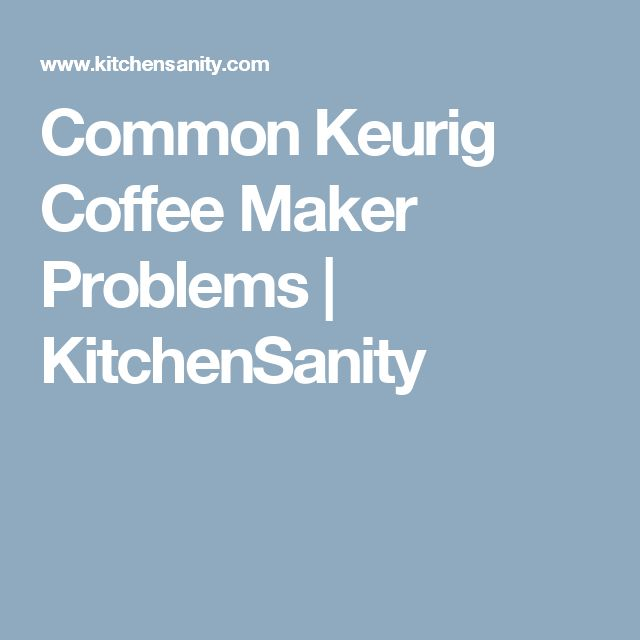 Common Keurig Coffee Maker Problems | KitchenSanity