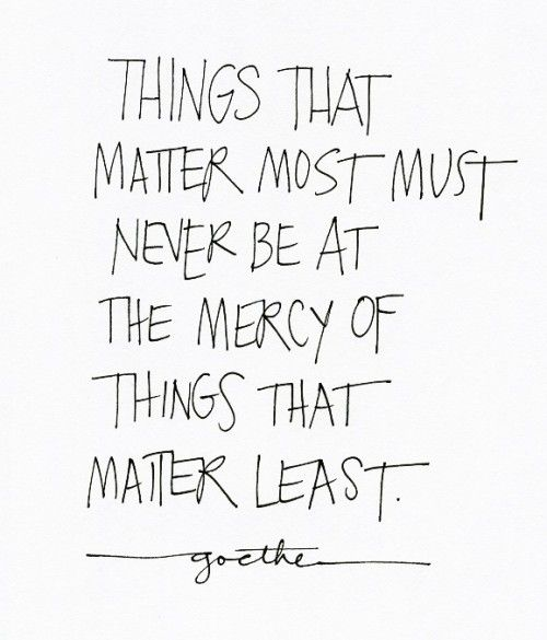 What Matters Most...Inspiring Quote by Goethe | Friday Favorites at www.andersonandgrant.com