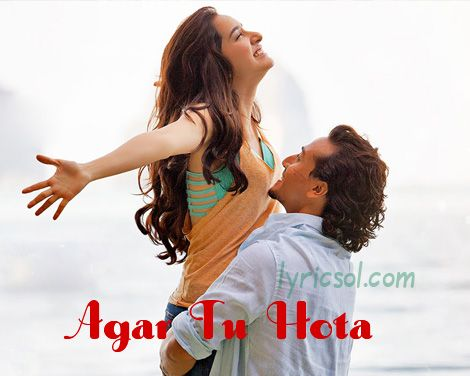 Agar Tu Hota Lyrics : Agar Tu Hota song from Baaghi, sung and composed by Ankit Tiwari