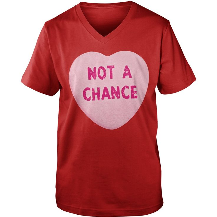 Not A Chance Valentine's Day Heart T-Shirt #gift #ideas #Popular #Everything #Videos #Shop #Animals #pets #Architecture #Art #Cars #motorcycles #Celebrities #DIY #crafts #Design #Education #Entertainment #Food #drink #Gardening #Geek #Hair #beauty #Health #fitness #History #Holidays #events #Home decor #Humor #Illustrations #posters #Kids #parenting #Men #Outdoors #Photography #Products #Quotes #Science #nature #Sports #Tattoos #Technology #Travel #Weddings #Women