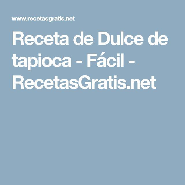 Receta de Dulce de tapioca - Fácil - RecetasGratis.net