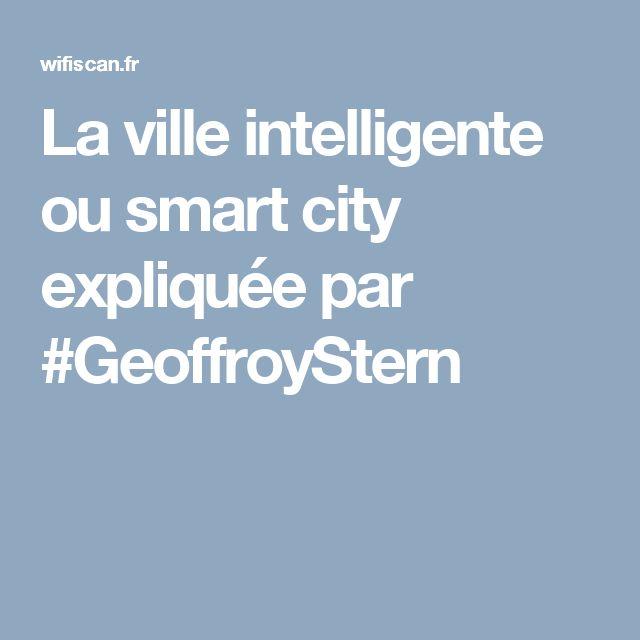 La ville intelligente ou smart city expliquée par #GeoffroyStern