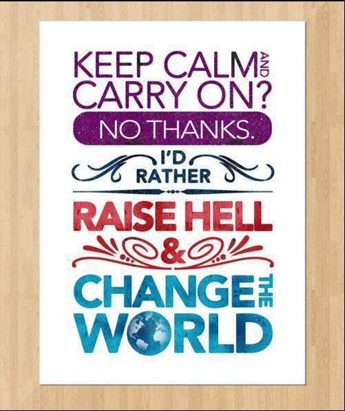 change the worldRaised Hells, Life, Inspiration, Rai Hells, Quotes, Change The World, Keepcalm, Keep Calm, Theworld