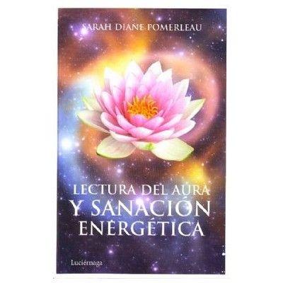 Lectura Del Aura Y Sanacion Energetica   Sarah Diane Pomerleau   ed. Luciernaga