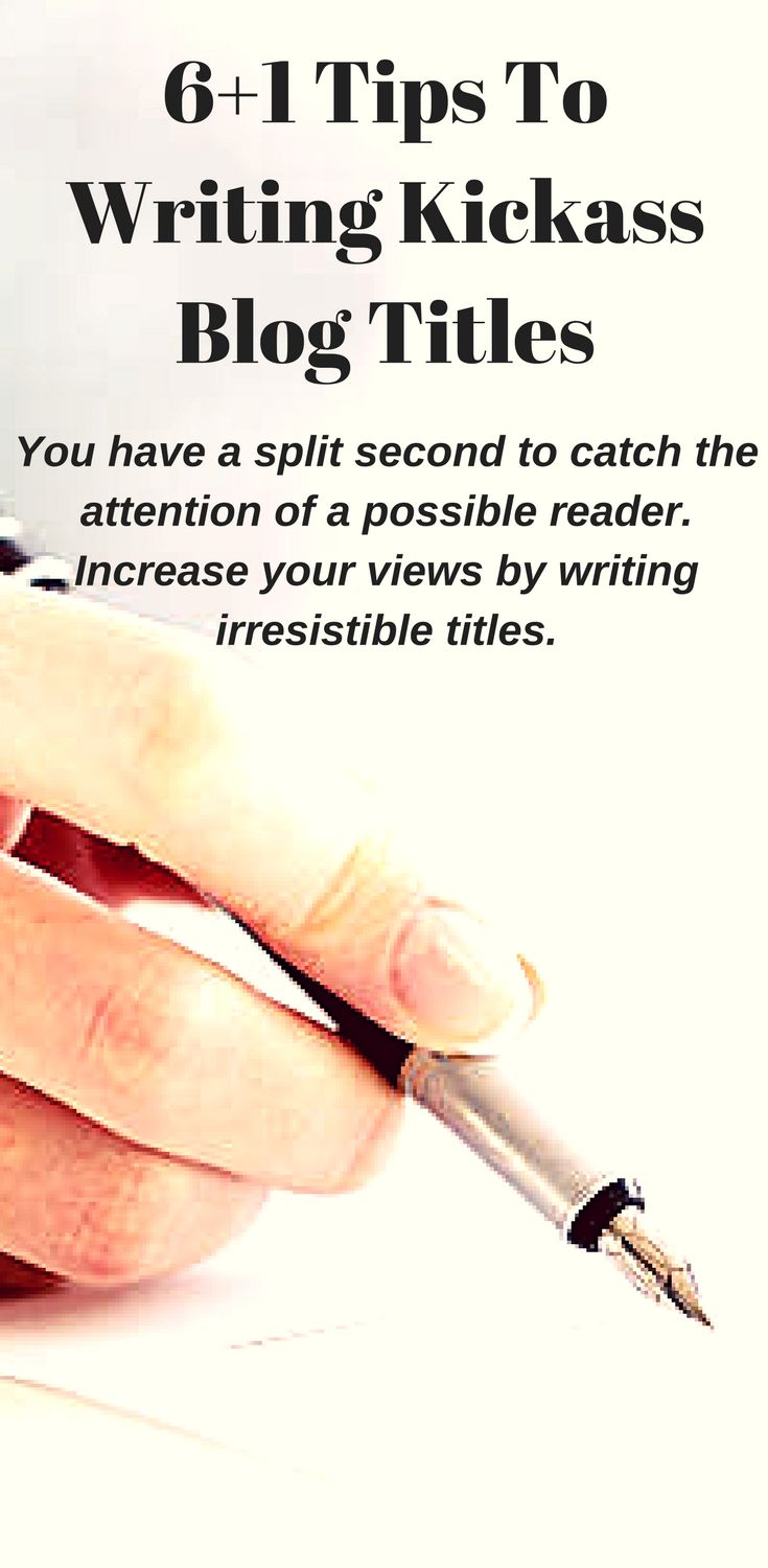 6+1 Tips To Writing Kickass Blog Titles.   The art of reeling readers to your blog lays in the post title. Learn to write the best possible blog title you can in order to maximize your organic traffic.