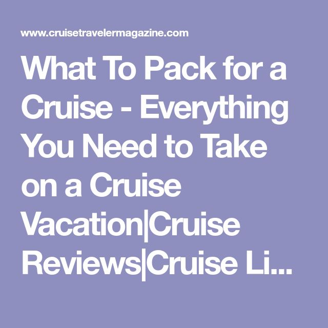 What To Pack for a Cruise - Everything You Need to Take on a Cruise Vacation|Cruise Reviews|Cruise Line And Cruise Ship Ratings