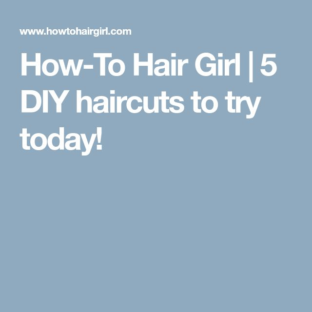 How-To Hair Girl   5 DIY haircuts to try today!