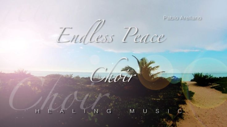 The best choir Music for Healing and Relaxing ( endless peace )