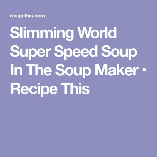 Slimming World Super Speed Soup In The Soup Maker • Recipe This