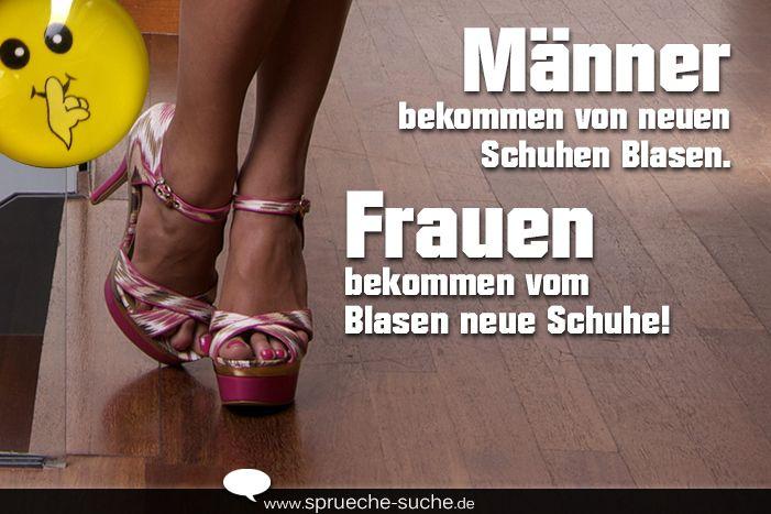 Männer bekommen von neuen Schuhen Blasen. Frauen bekommen vom Blasen neue Schuhe! ➔ Weitere lustige Sprüche über Frauen & Männer gibt's hier!