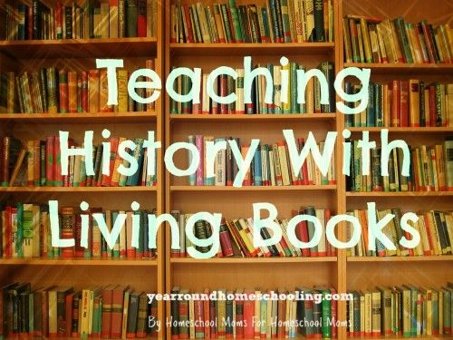 Teaching History With Living Books - http://www.yearroundhomeschooling.com/teaching-history-living-books/