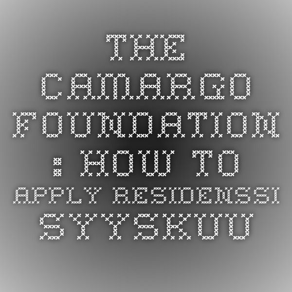 The Camargo Foundation : How to Apply Residenssi SYYSKUU