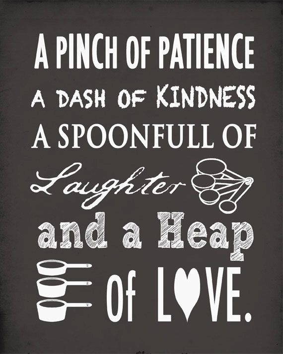 a pinch of patience a dash of kindness a spoonful of laughter a heap of love cute quote for on kitchen quotes id=31378