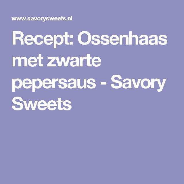 Recept: Ossenhaas met zwarte pepersaus - Savory Sweets