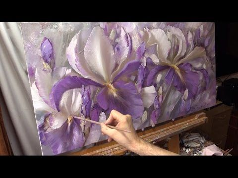 Серебряные ирисы. Хивопись маслом Alla Prima. Silver irises. Process of creating oil painting. - YouTube