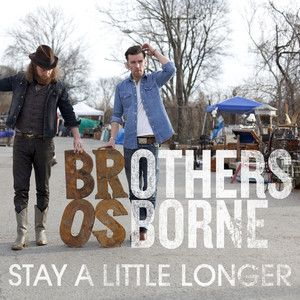 Stay A Little Longer, a song by Brothers Osborne on Spotify