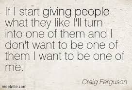 This means more then attempting to focus on  authenticity of self. This is a councious awareness, of how easy it is to slip into someone elses frequency. Take a bite.Taste it, chew on it..Then spit it out, if it's not for you. Craig Ferguson